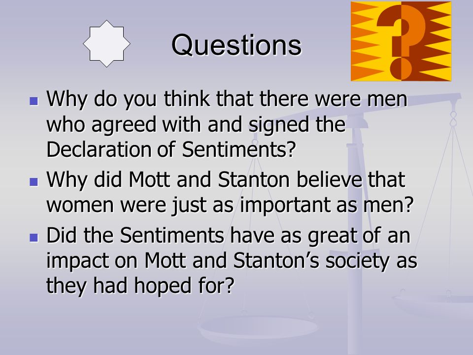 Questions Why do you think that there were men who agreed with and signed the Declaration of Sentiments