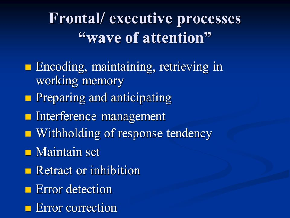 Frontal/ executive processes wave of attention