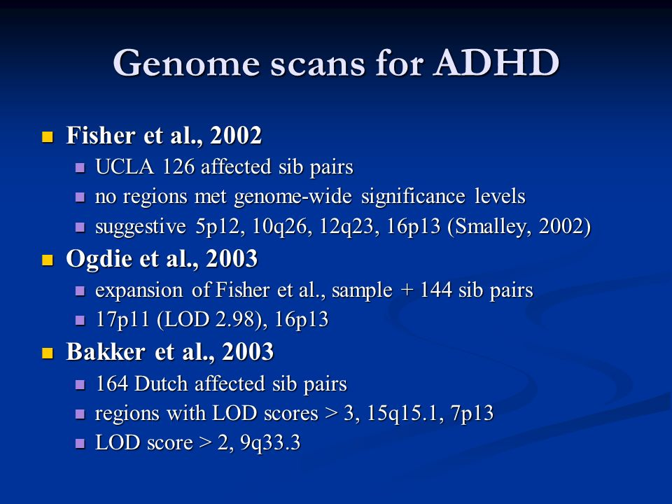 Genome scans for ADHD Fisher et al., 2002 Ogdie et al., 2003