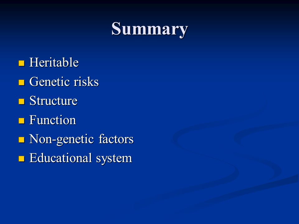 Summary Heritable Genetic risks Structure Function Non-genetic factors