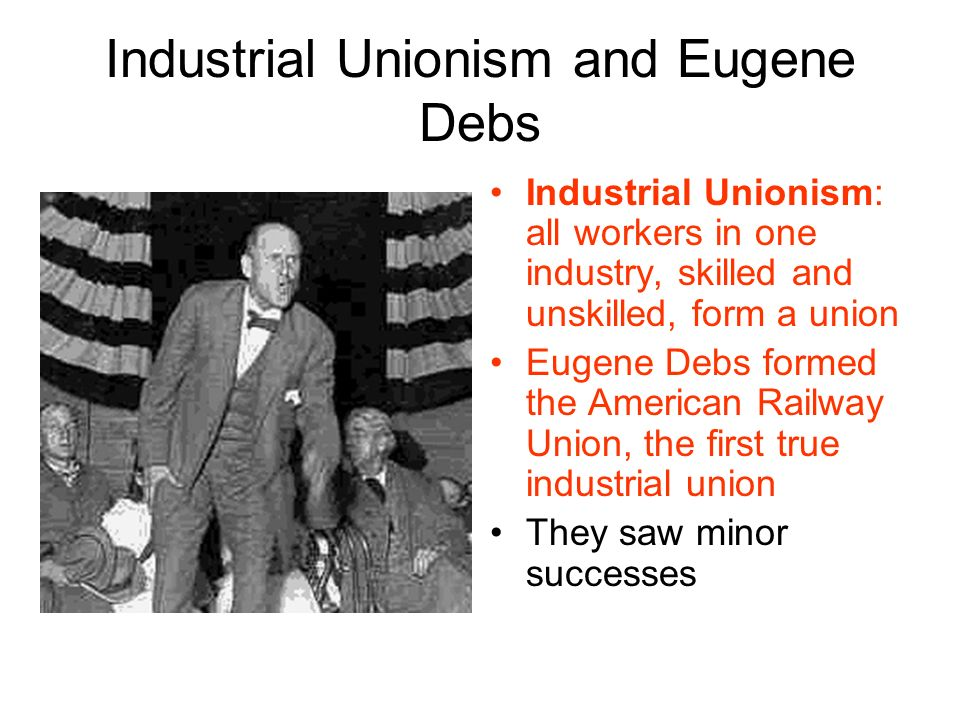 Industrial Unionism and Eugene Debs