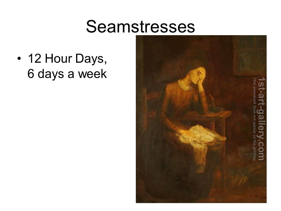 Seamstresses 12 Hour Days, 6 days a week