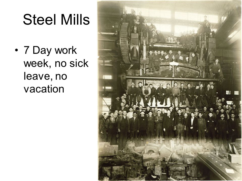 Steel Mills 7 Day work week, no sick leave, no vacation