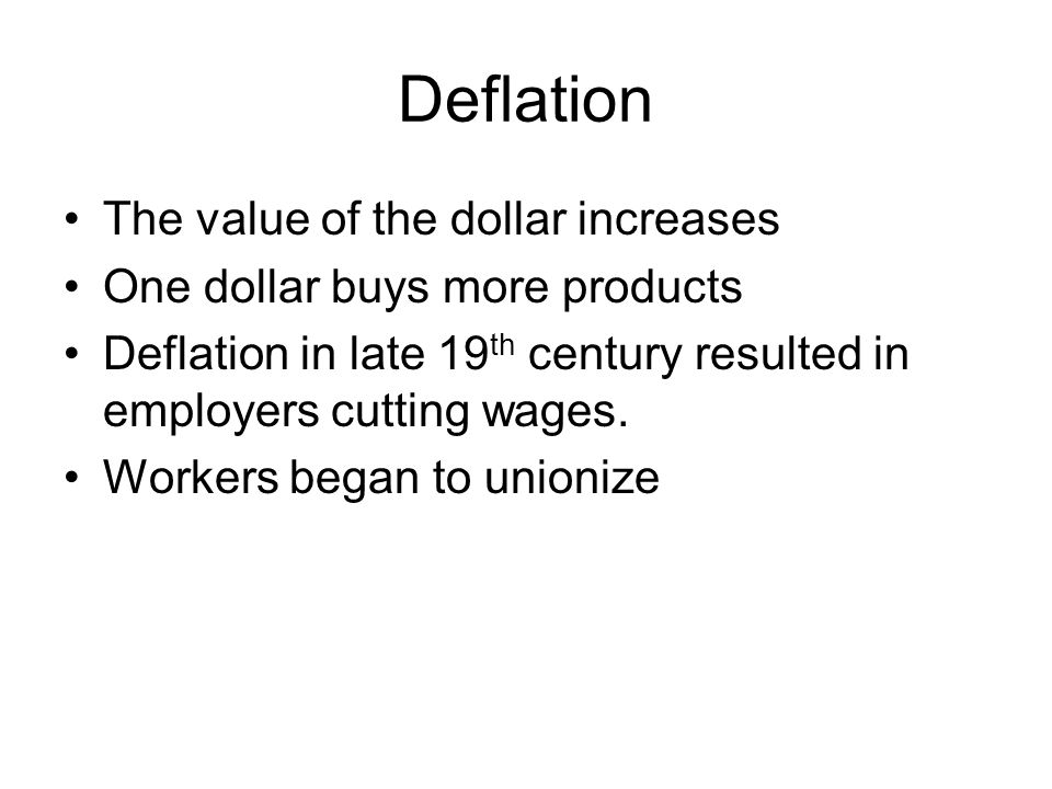 Deflation The value of the dollar increases