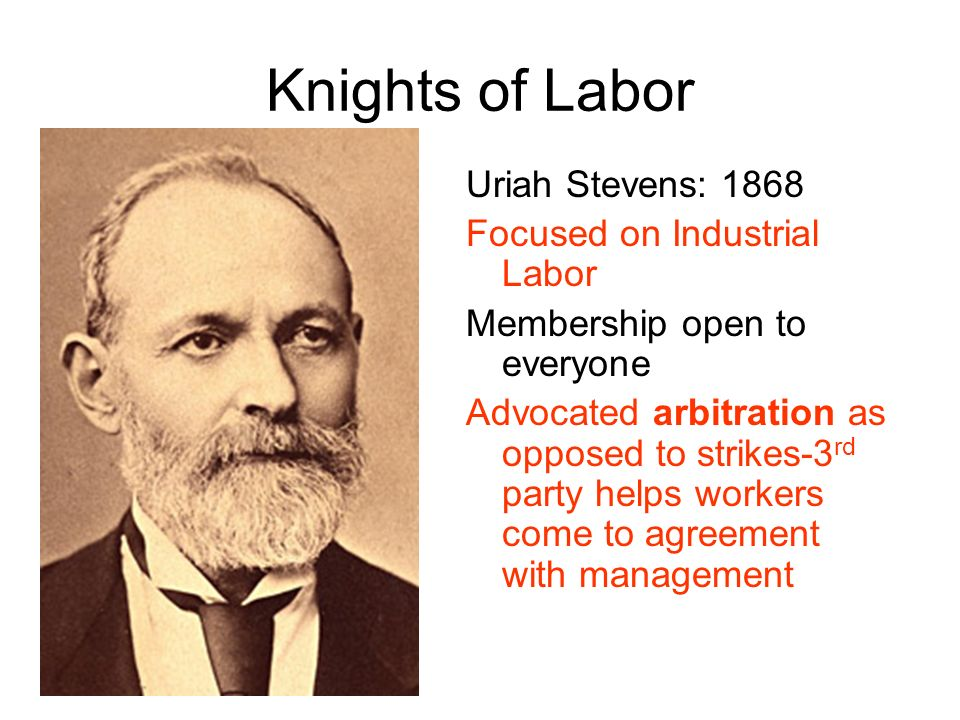 Knights of Labor Uriah Stevens: 1868 Focused on Industrial Labor