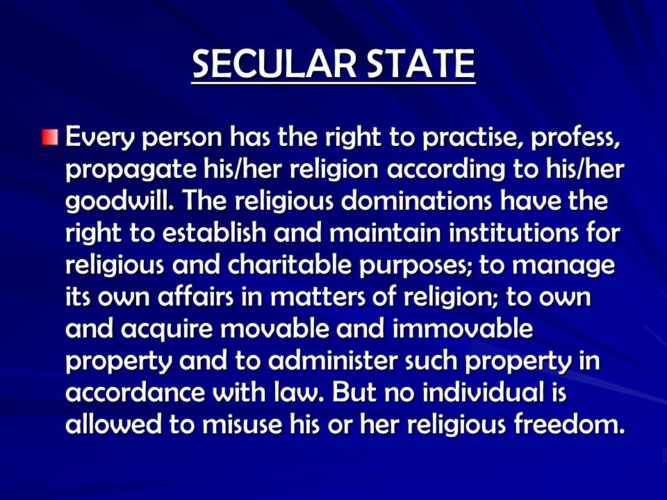 secularism in state Secularism is the separation of state and religion it is the exclusion or rejection of religion from political or civil affairs of the state.