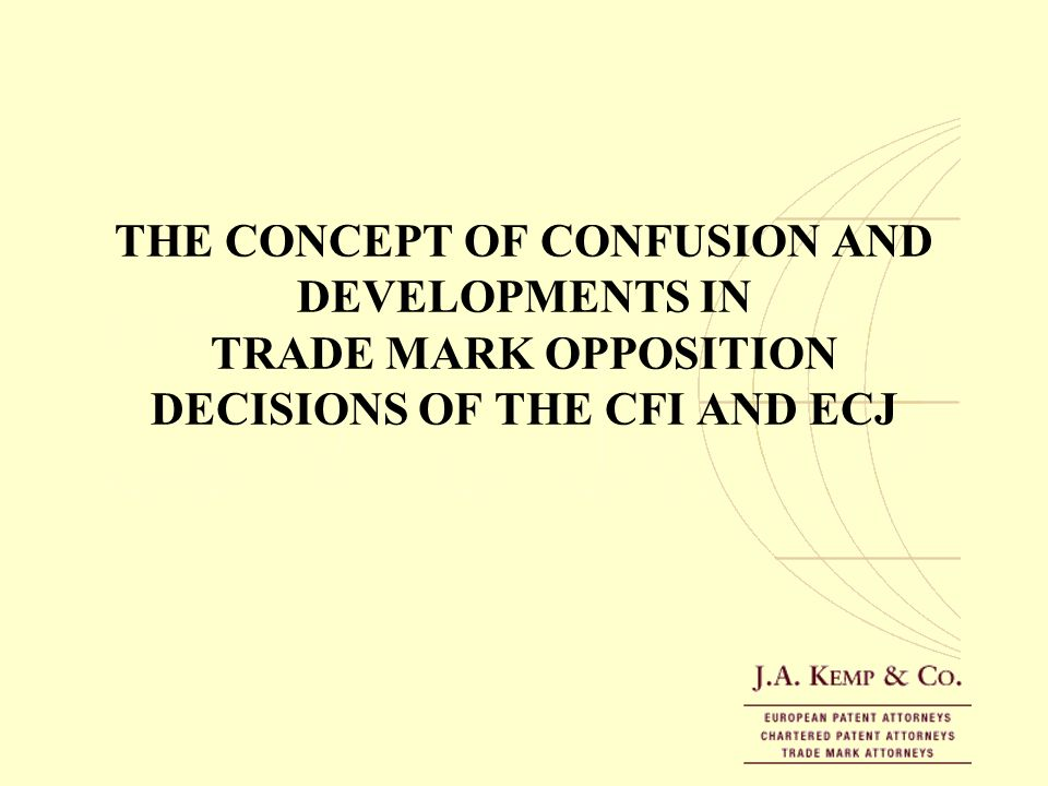 THE CONCEPT OF CONFUSION AND DEVELOPMENTS IN TRADE MARK OPPOSITION DECISIONS OF THE CFI AND ECJ