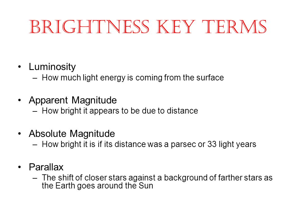 Brightness Key Terms Luminosity Apparent Magnitude Absolute Magnitude