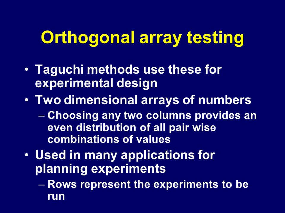 orthogonal array experimental design essay Low cost to the manufacturer taguchi developed a method for designing experiments to investigate how different parameters affect the mean and variance of a process performance characteristic that defines how well the process is functioning the experimental design proposed by taguchi involves using orthogonal arrays.