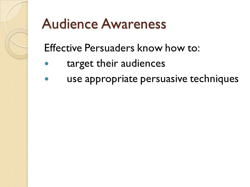 Audience Awareness Effective Persuaders know how to: