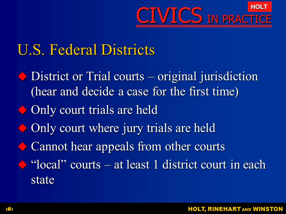 U.S. Federal Districts District or Trial courts – original jurisdiction (hear and decide a case for the first time)