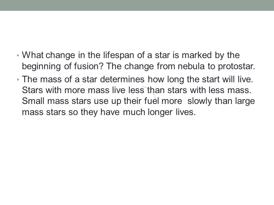 What change in the lifespan of a star is marked by the beginning of fusion The change from nebula to protostar.