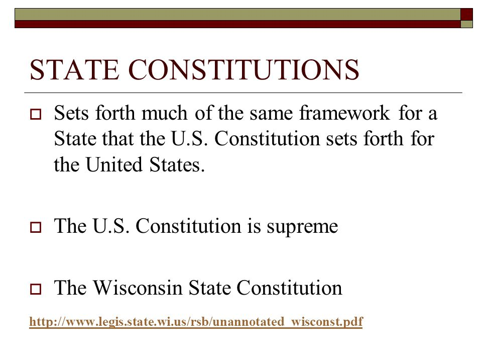 STATE CONSTITUTIONS Sets forth much of the same framework for a State that the U.S. Constitution sets forth for the United States.