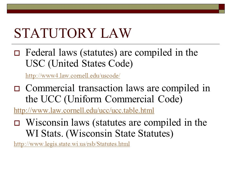 STATUTORY LAW Federal laws (statutes) are compiled in the USC (United States Code)