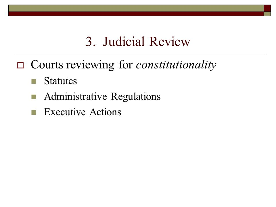 3. Judicial Review Courts reviewing for constitutionality Statutes