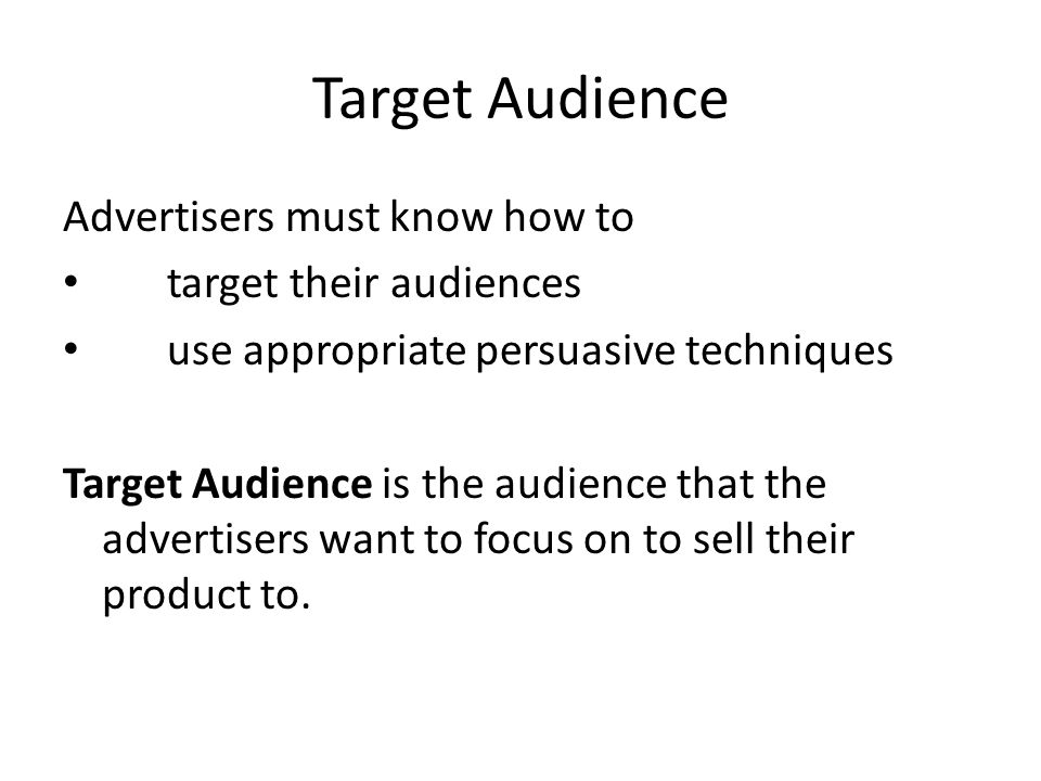 Target Audience Advertisers must know how to target their audiences