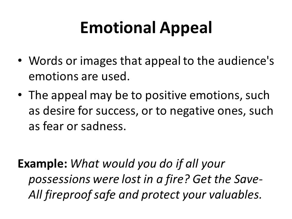 Emotional Appeal Words or images that appeal to the audience s emotions are used.