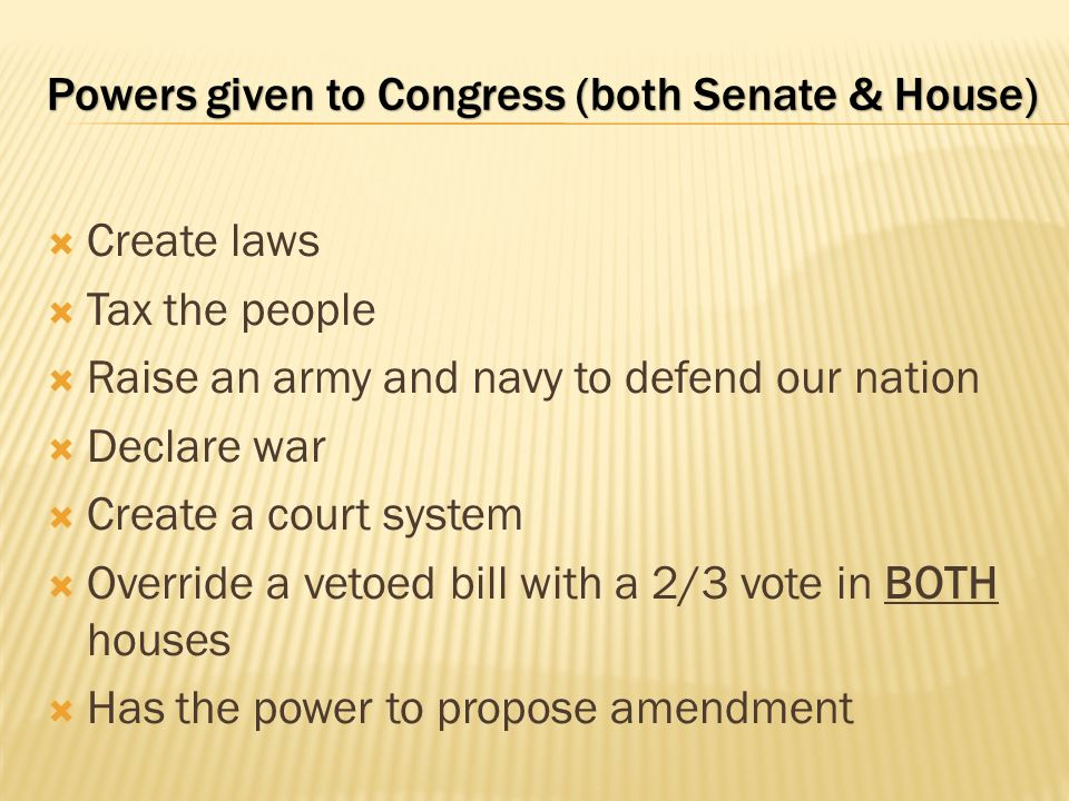 Powers given to Congress (both Senate & House)