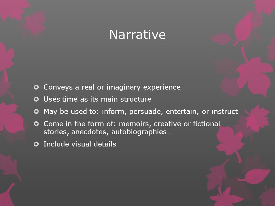 Narrative Conveys a real or imaginary experience