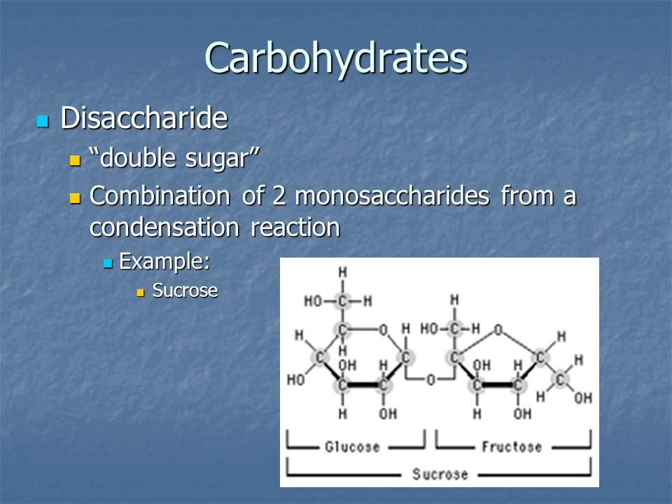 Carbohydrates Disaccharide double sugar