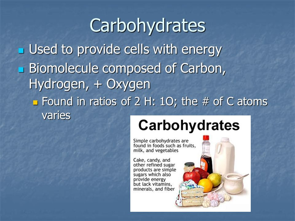 Carbohydrates Used to provide cells with energy