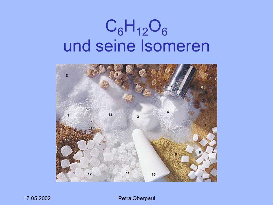 C6H12O6 und seine Isomeren 17.05.2002 Petra Oberpaul
