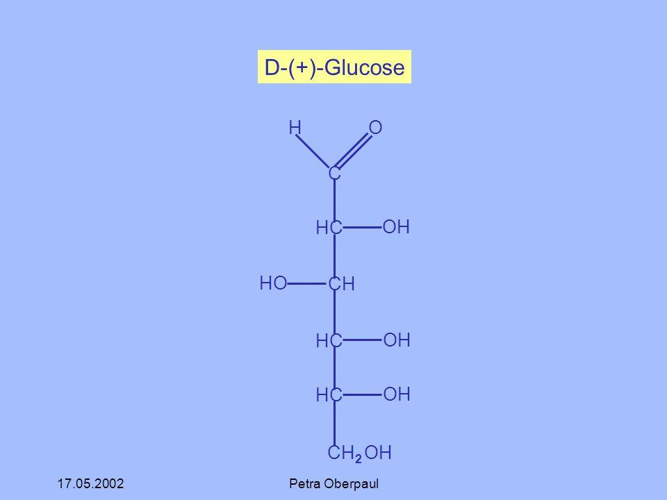 D-(+)-Glucose C HC CH CH2 OH H O OH HO 17.05.2002 Petra Oberpaul