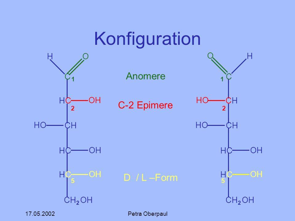 Konfiguration 1 Anomere 1 2 C-2 Epimere 2 5 D / L –Form 5 C HC CH