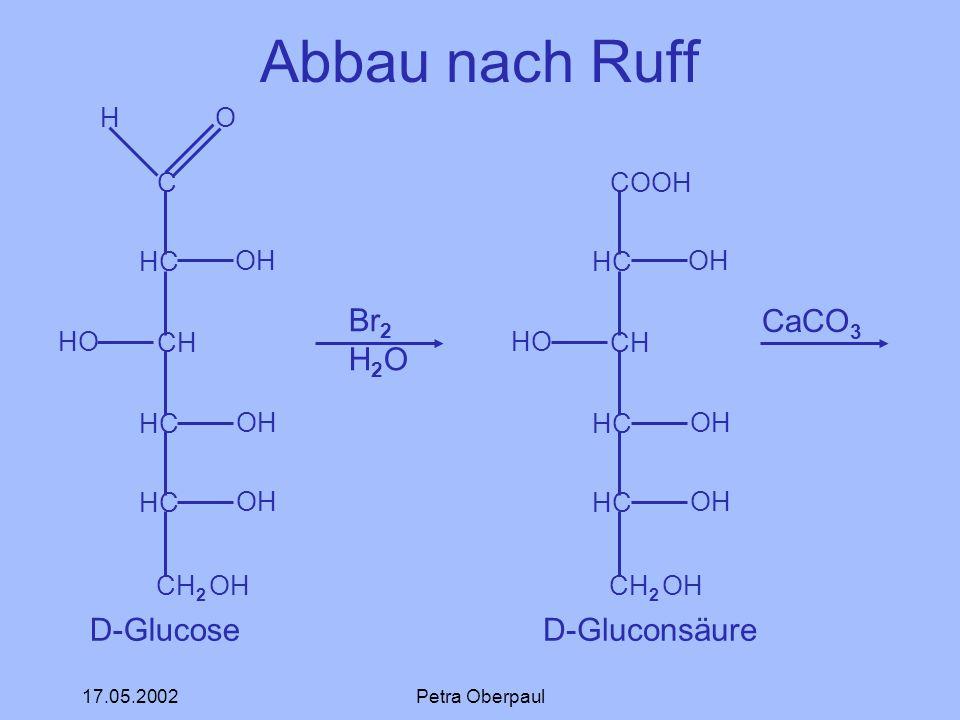 Abbau nach Ruff D-Glucose Br2 H2O D-Gluconsäure CaCO3 C HC CH CH2 OH