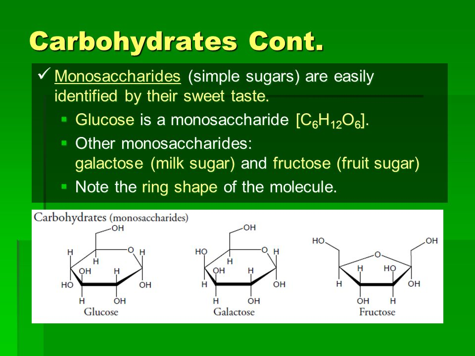 Carbohydrates Cont. Monosaccharides (simple sugars) are easily identified by their sweet taste. Glucose is a monosaccharide [C6H12O6].