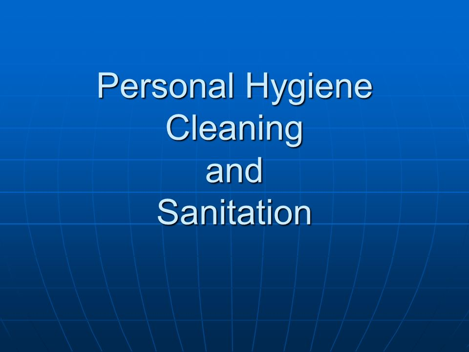 Personal Hygiene Cleaning and Sanitation