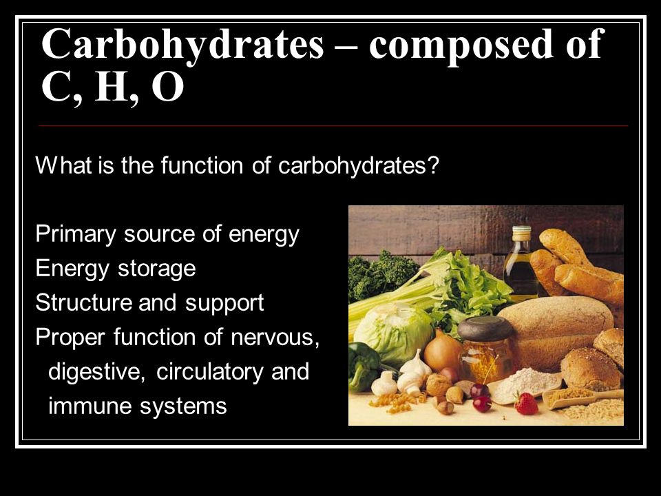 Carbohydrates – composed of C, H, O
