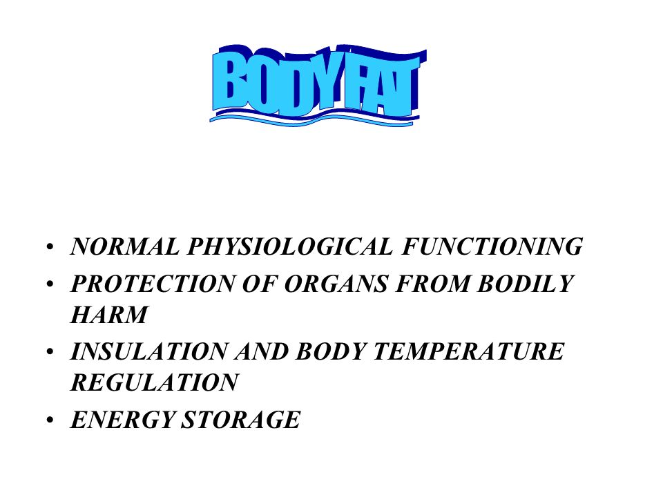 BODY FAT NORMAL PHYSIOLOGICAL FUNCTIONING