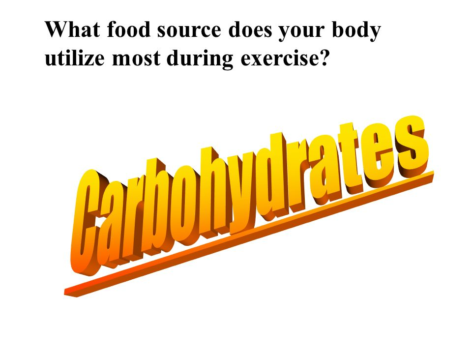 What food source does your body utilize most during exercise