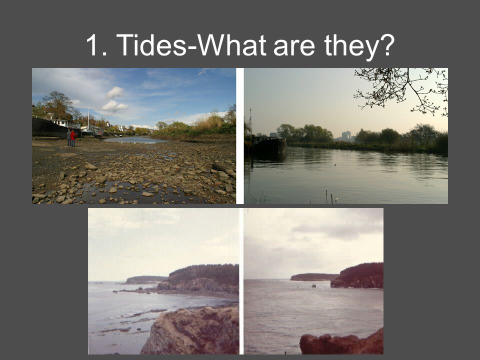 1. Tides-What are they