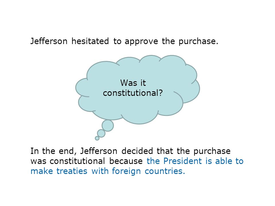 Jefferson hesitated to approve the purchase.