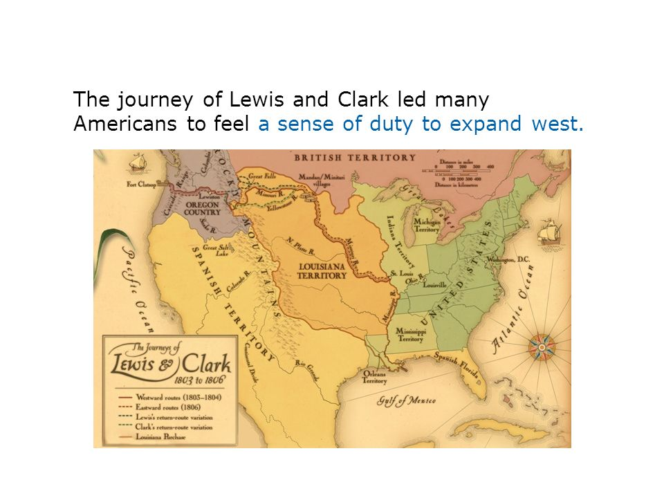 The journey of Lewis and Clark led many Americans to feel a sense of duty to expand west.