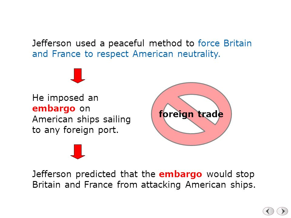 Jefferson used a peaceful method to force Britain and France to respect American neutrality.