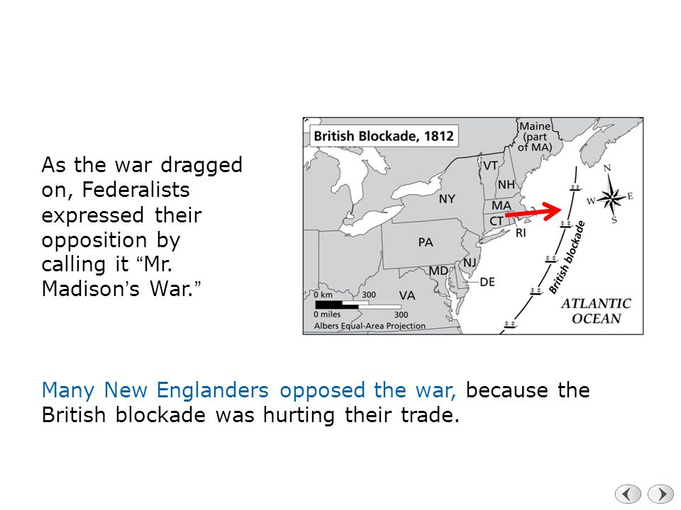 As the war dragged on, Federalists expressed their opposition by calling it Mr. Madison's War.