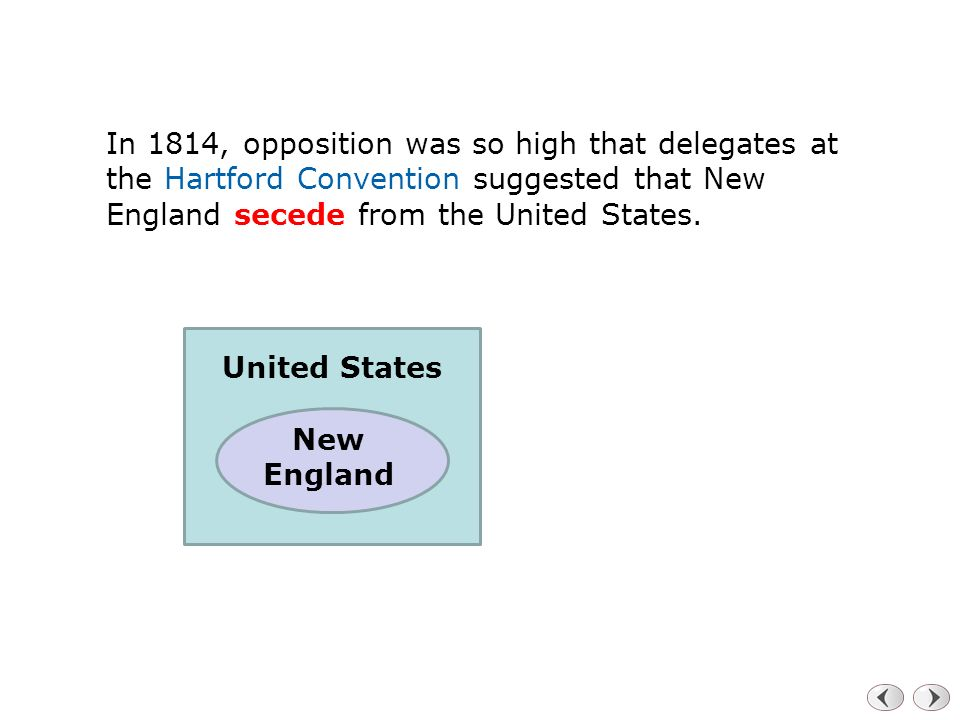 In 1814, opposition was so high that delegates at the Hartford Convention suggested that New England secede from the United States.