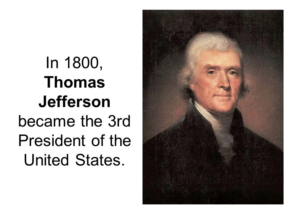 In 1800, Thomas Jefferson became the 3rd President of the United States.