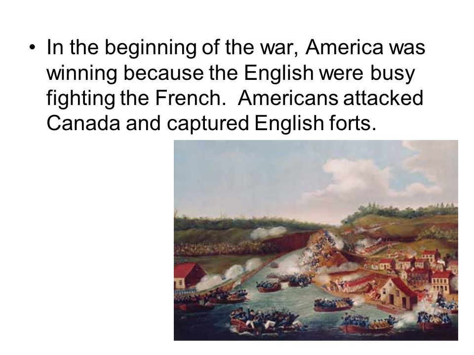 In the beginning of the war, America was winning because the English were busy fighting the French.