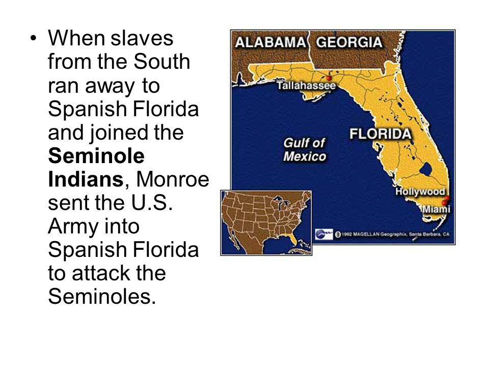 When slaves from the South ran away to Spanish Florida and joined the Seminole Indians, Monroe sent the U.S.