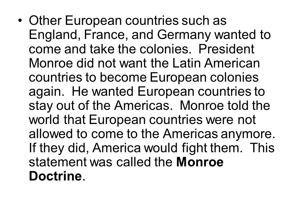 Other European countries such as England, France, and Germany wanted to come and take the colonies.