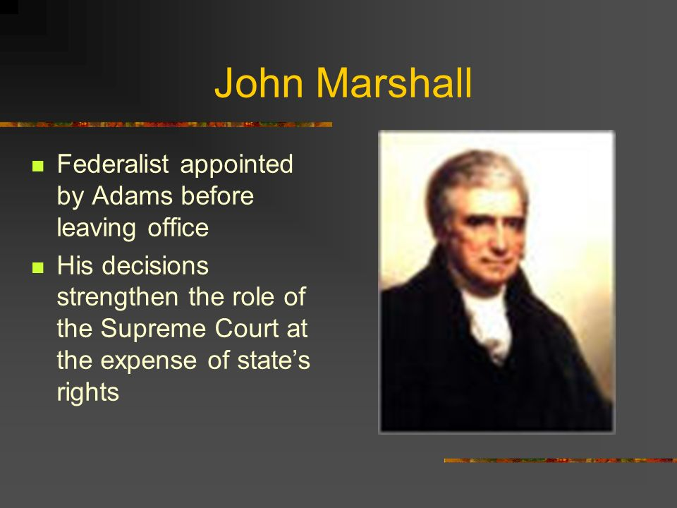 John Marshall Federalist appointed by Adams before leaving office