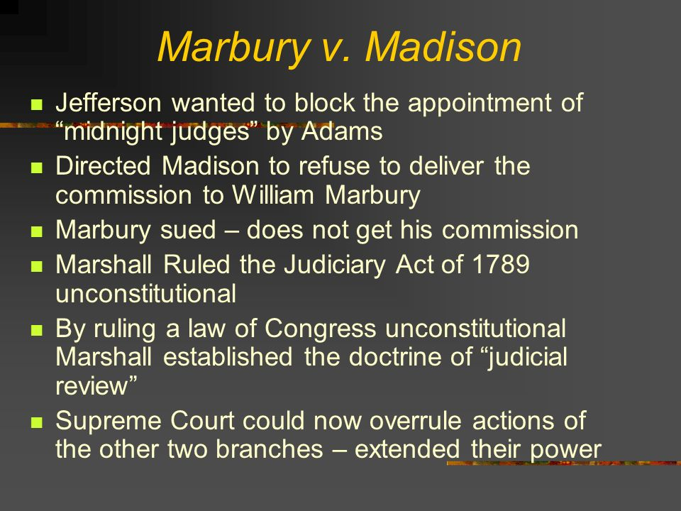 Marbury v. Madison Jefferson wanted to block the appointment of midnight judges by Adams.