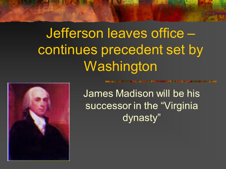 Jefferson leaves office – continues precedent set by Washington