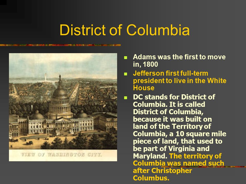 District of Columbia Adams was the first to move in, 1800