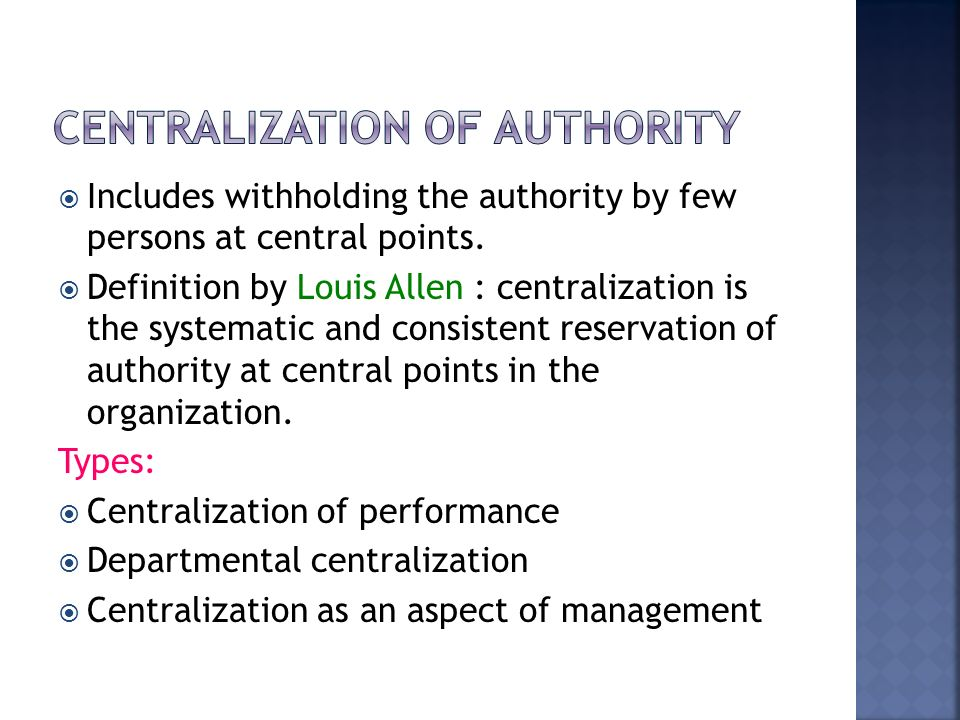 types of authority centralization and decentralization Decentralization can be called as extension of delegation when delegation of authority is done to the fullest possible extent, it gives use to decentralization.