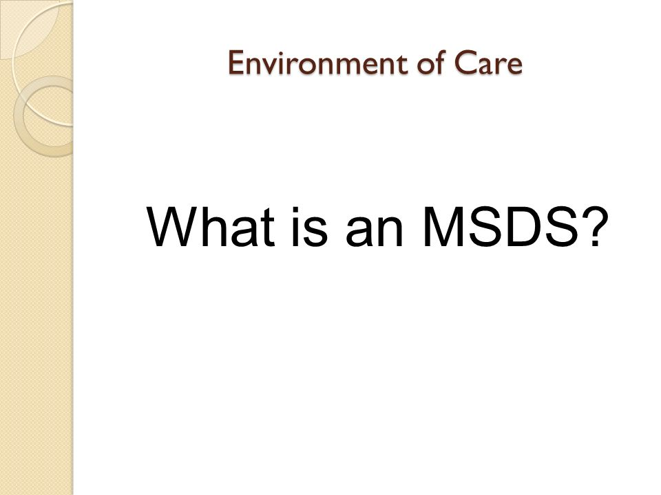 Environment of Care What is an MSDS
